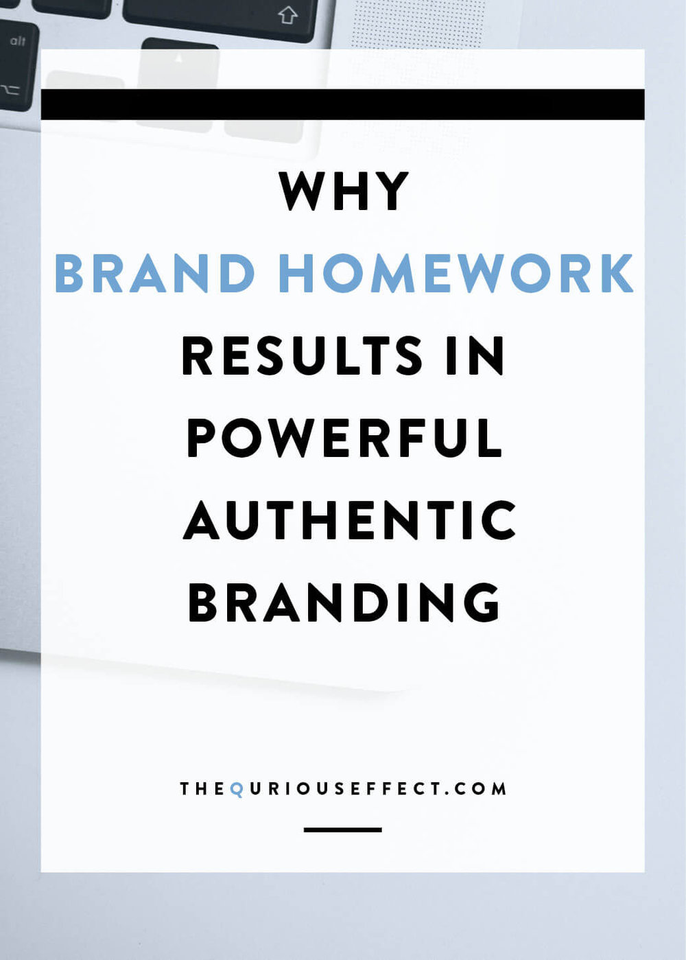 Why brand homework results in powerful, authentic branding by The Qurious Effect, a brand and squarespace web designer
