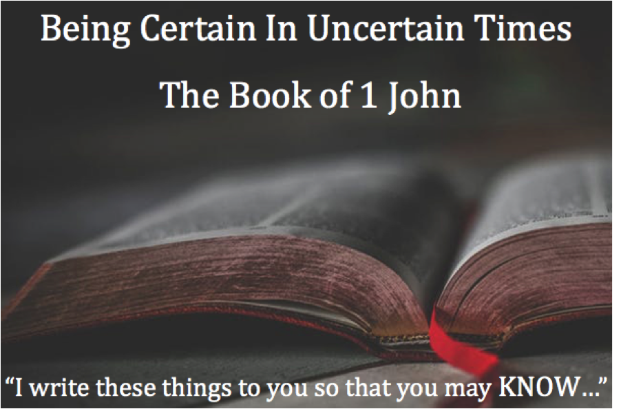 1 John - Being Certain in Uncertain Times - Current Evening SeriesIn the midst of so much uncertainty, as believers we will be reminded of what we can know for sure. In this book, John tells us that we can know we are forgiven, in right fellowship with God, the difference between worldly and godly, the truth, what love it, what love looks like, how love impacts our lives, that we are saved, and much more.