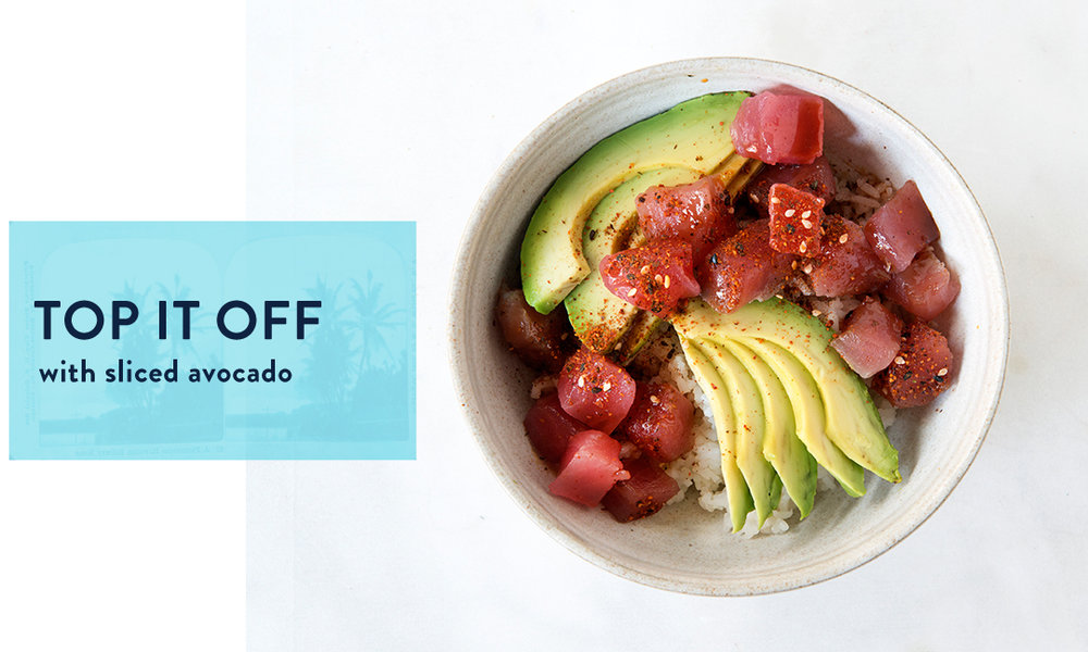 Blue Hill Bay Poke Recipe Idea 1: Top it off with sliced avocado