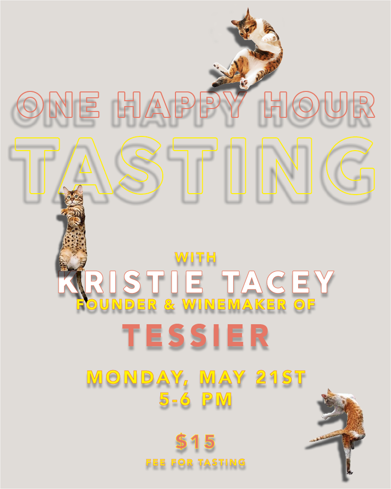 One Happy Hour: Tasting with Kristie Tacey, founder and winemaker of Tessier. Monday, May 21ST, 5-6 pm. $15 fee for Monday's tasting.  BUY TCKETS NOW