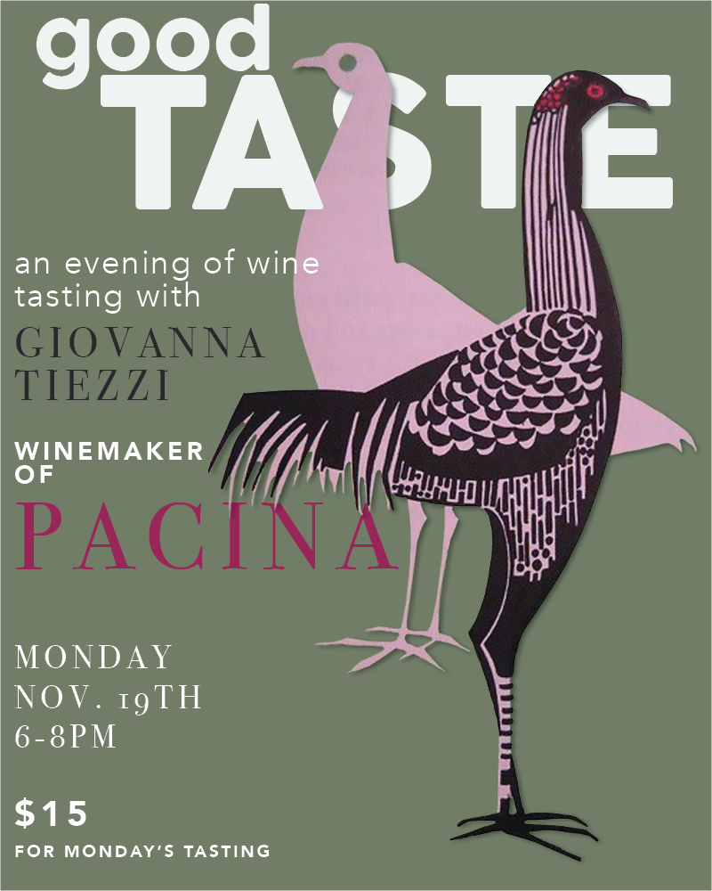 Pop in  Monday, November 19th  for an evening of molto buona wine tasting with  Giovanna Tiezzi  winemaker of  Pacina wine .   6-8 pm   $15 fee for Monday's tasting.  CLICK HERE to purchase tickets.
