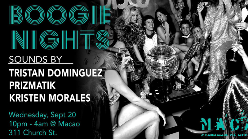 BOOGIE NIGHTS @ MACAO TRADING, CO. - Wednesday, Sep. 20 - Another Wednesday, another edition of Boogie Nights! Very excited to host special guests Prizmatik and Kristen Morales this week in addition to resident Tristan Dominguez. Going to be great tunes, great vibes, all night!