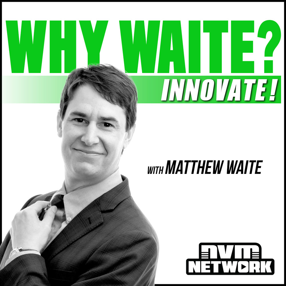 Why Waite? Innovate!