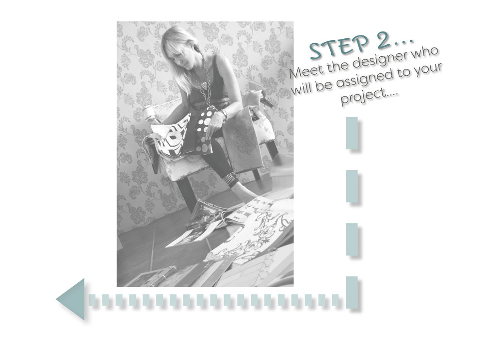 Meet your... Interior Designer,  a designer best suited to your project  will be in contact with you to finalize the information provided by yourself,  before proceeding with your project. Your Designer... will support you online every step of the way, with phone calls when necessary to finalize concepts etc.  Giving you... 2 design revisions based on the information provided.You provide... feedback, Your Designer will continue to work with you until the design is finalized...  -
