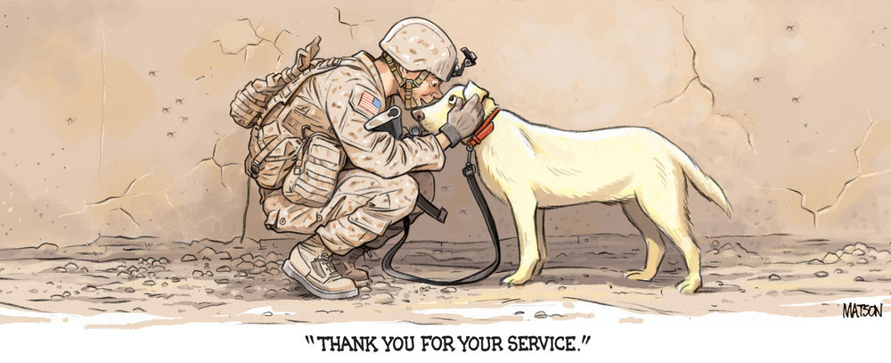 "RJ Matson depicts the special bond between soldier and military working dog in ""Thank you for your service."" RJ is an internationally syndicated editorial cartoonist, and his cartoons and illustrations have graced the pages of the St. Louis Post-Dispatch, Roll Call, The New Yorker, The New York Observer, MAD magazine, and our own recent brochures.  www.rjmatson.com"