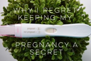Why I regret keeping my pregnancy a secret