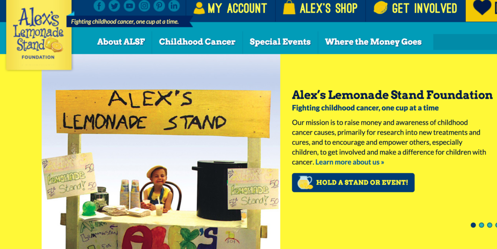 "Alex's Lemonade Stand Foundation (ALSF) - Alex's Lemonade Stand Foundation (ALSF) shares the vision of our founder and creator, Alexandra ""Alex"" Scott — a cure for all children with cancer.Our Mission: To raise money and awareness of childhood cancer causes, primarily research into new treatments and cures.To encourage and empower others, especially children, to get involved and make a difference for children with cancer."
