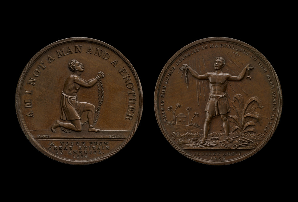 Abolition of slavery medal - BronzeAD 1834United KingdomBritish Museum This medal was made to celebrate the Slavery Abolition Act of 1833, which ended slavery in the British Empire. One side shows a slave kneeling in chains, with the inscription 'Am I not a Man and a Brother'. In Britain, this image and motto became central to the long campaign to end slavery.  The other side shows a scene of a freed slave, with his arms raised, showing the broken chains.