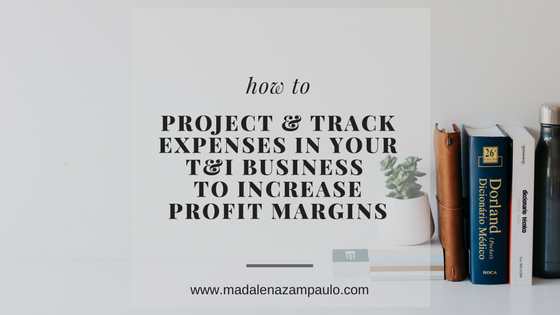 How to Project and Track Expenses in Your T&I Business to Increase Your Profit Margins | Madalena Sanchez Zampaulo | www.madalenazampaulo.com