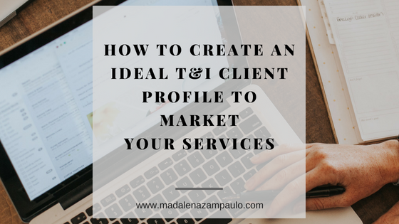 How to Create and Ideal T&I Client Profile to Market Your Services.png