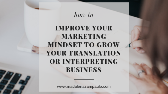 How to Improve Your Marketing Mindset to Grow Your Translation or Interpreting Business.png