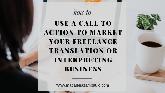 Use a Call to Action to Market Your Freelance Translation or Interpreting Business.png