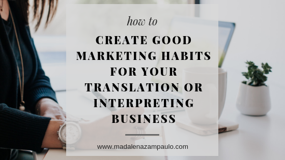 How to Create Good Marketing Habits for Your Translation or Interpreting Business.png