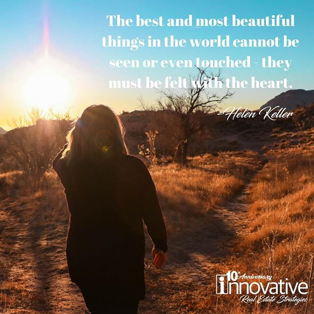 """The best and most beautifull things in the world cannot be seen or even touched – they must be felt with the heart."" -Helen Keller • • • • • • #mondaymotivation #vegasmotivation #TeamIRES #realestate #brokerage #IRESVegas #BrandyWhiteElk #topagent #lasvegasrealestate #vegasrealtors #hud #broker #vegashomes #summerlinlv #homesweethome #hendersonnevada #lasvegas #buyahouse #sellyourhouse #vegasparents #centennialhills #centennialhillslv #downtownsummerlin #summerlinsouth #summerlin"