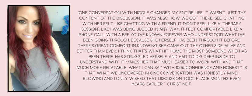 """One conversation with Nicole changed my entire life. It wasn't just the content of the discussion, it was also how we got there. See, chatting with her felt like chatting with a friend. It didn't feel like a ""therap.png"
