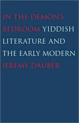 In the Demon's Bedroom: Yiddish Literature and the Early Modern