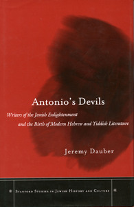 Antonio's Devils: Writers of the Jewish Enlightenment and the Birth of Modern Hebrew and Yiddish Literature