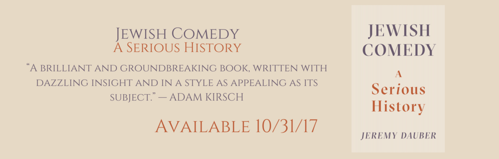 Jewish Comedy: A Serious History, by Jeremy Dauber