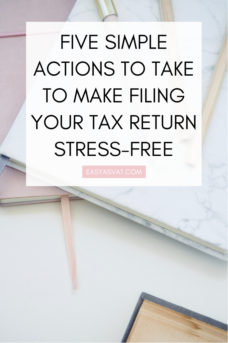 Five simple actions to take to make filing your tax return stress-free, tax tips, business advice, small business, entrepreneur, business coaching, business finance, accounting, uk self assessment