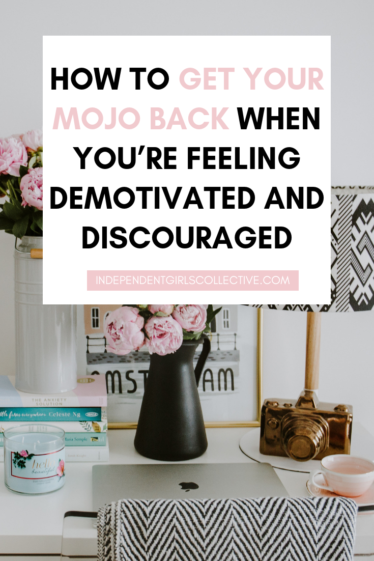 How to get your mojo back when you're feeling demotivated and discouraged (1).png