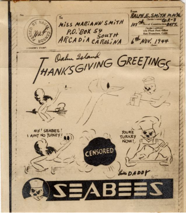 """Thanksgiving Greetings"", V-mail, 6 November 1944. Seabee artists created stock V-mail messages that were used to send messages home. The messages were then filmed, sent home, and then printed back to paper upon arrival. V-mail was created to ensured that thousands of tons of shipping space could be reserved for war materials. The 37 mail bags required to carry 150,000 one-page letters could be replaced by a single mail sack. The weight of that same amount of mail was reduced dramatically from 2,575 pounds to a mere 45 lbs. (Courtesy of U.S. Navy Seabee Museum)"