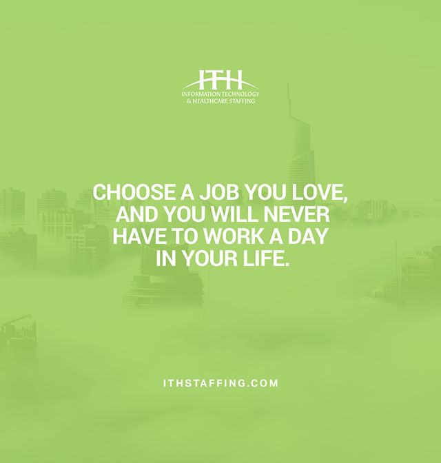 """Choose a job you love, and you will never work a day in your life"" #ITHStaffing. - We pride ourselves in making sure all our candidates have a great experience even after they've landed their dream job. Our recruiters stick with you and check in making sure you are doing great even on an emotional level. Contact us today and see why we're a trusted partner in the healthcare and IT industry. Email your resume to Staffing@ITHStaffing.com or send us a DM."