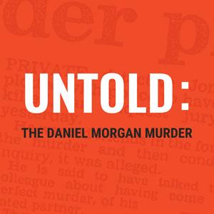 Untold The Daniel Morgan Murder Podcast
