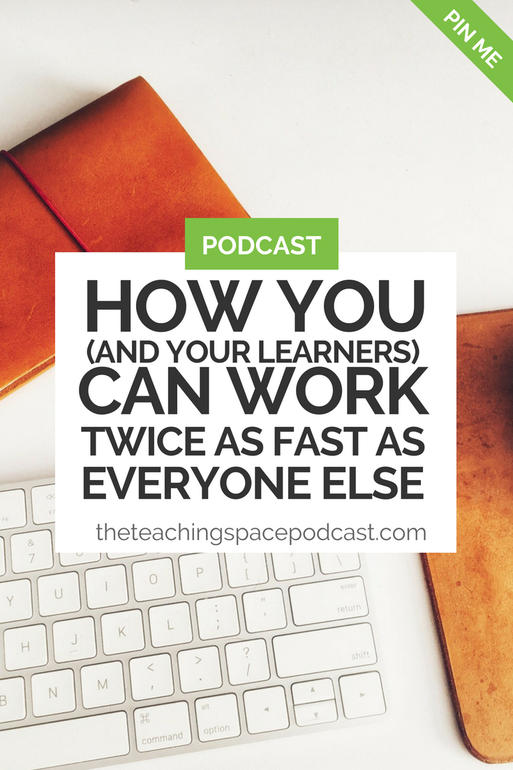 How You (and Your Learners) Can Work Twice as Fast as Everyone Else