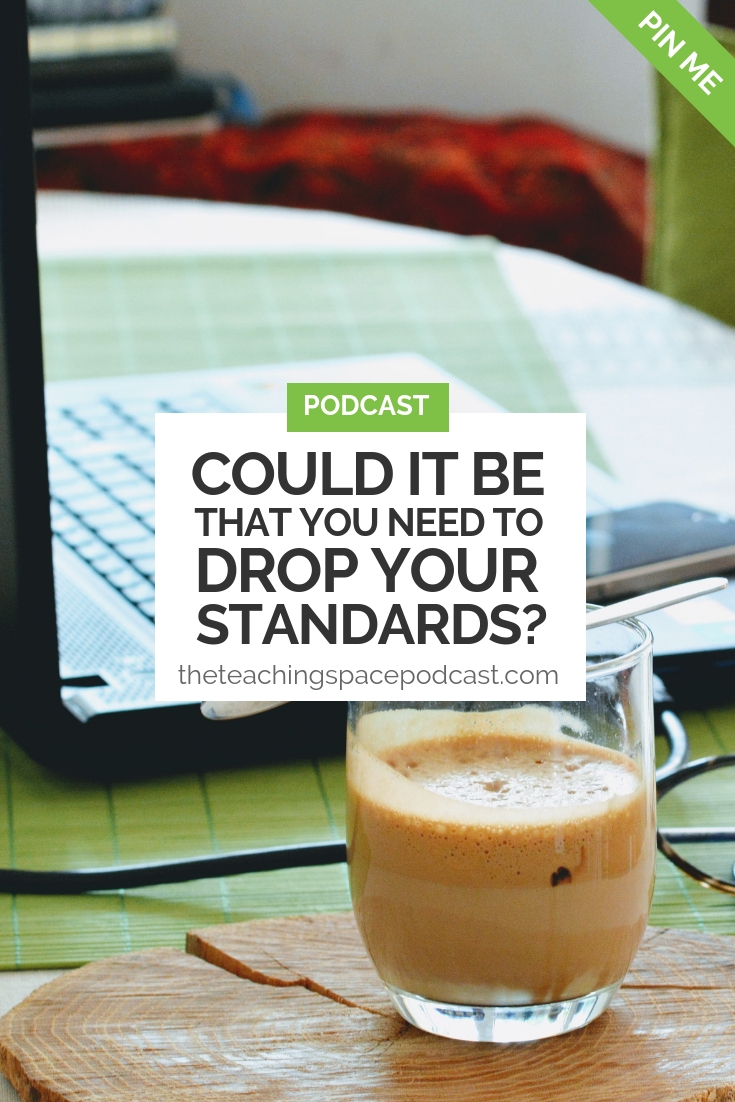 Could it be That You Need to Drop Your Standards?