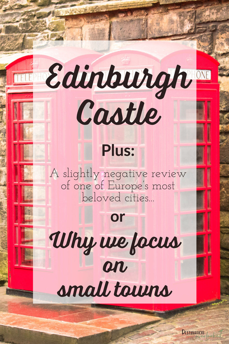 Edinburgh Castle - plus - Why We Focus on Smaller Towns