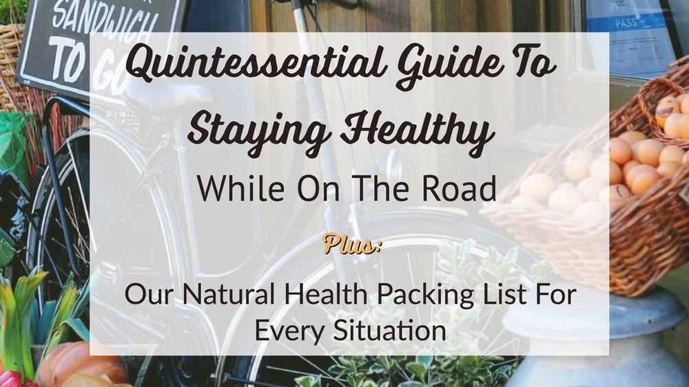 Quintessential Guide To Staying Healthy While On The Road