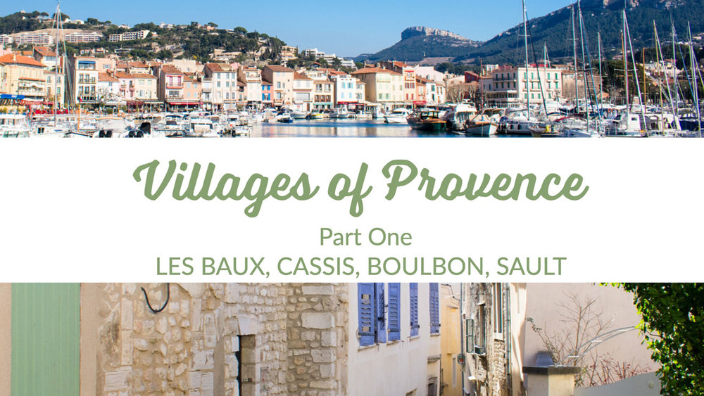 Villages of Provence Part One: Les Baux, Cassis, Boulbon, Sault