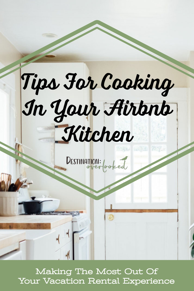 Tips For Cooking In Your Airbnb Kitchen: Making The Most Out Of Your Vacation Rental Experience