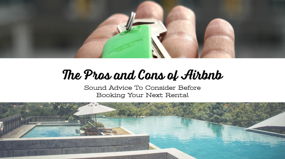 The Pros and Cons of Airbnb: Sound Advice To Consider Before Booking Your Next Rental