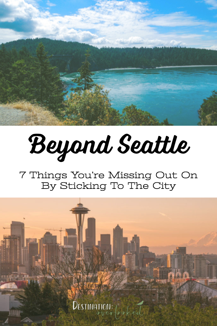 Beyond Seattle: 7 Things You're Missing Out On By Sticking To The City #seattle #PNW #daytrips