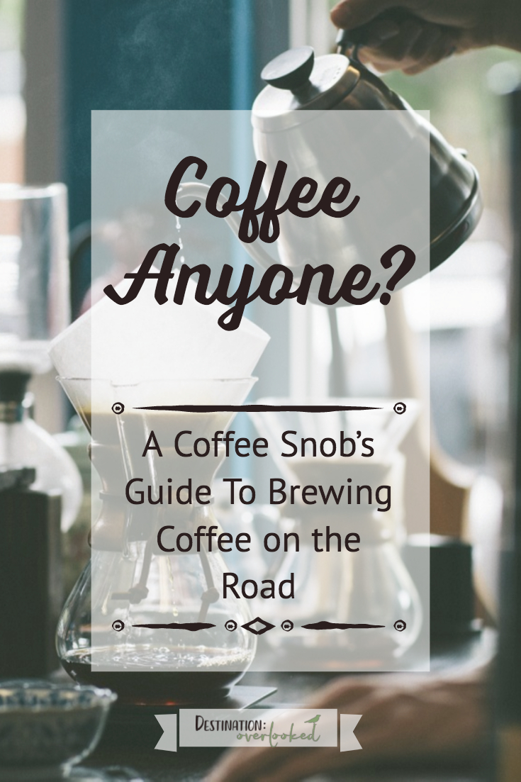 Coffee Anyone? A Coffee Snob's Guide To Brewing Coffee On The Road #coffeebrewing #travelcoffee #traveltips