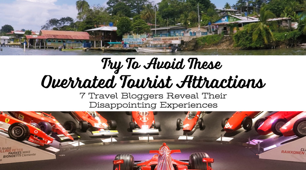 Try To Avoid These Overrated Tourist Attractions: 7 Travel Bloggers Share Their Disappointing Experiences