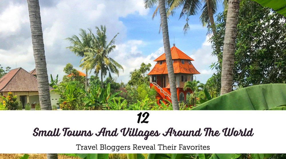 12 Travel Bloggers Reveal Their Favourite Small Towns and Villages Around The World | Small Town Europe | Asian Villages | Central America Travel