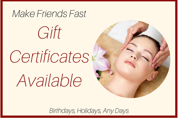 Make Friends FastGift Certificates AvailableBirthdays- Holidays - Any Days.png