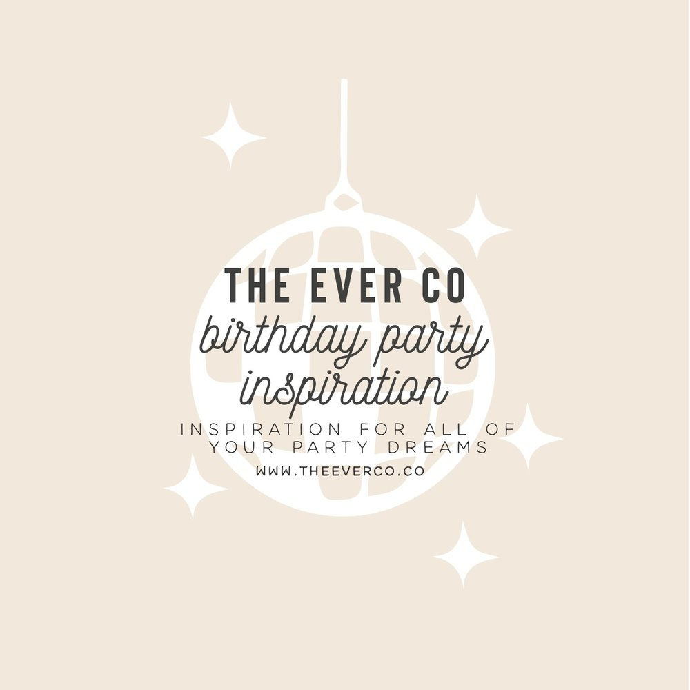 THE EVER CO BIRTHDAY PARTY INSPIRATION
