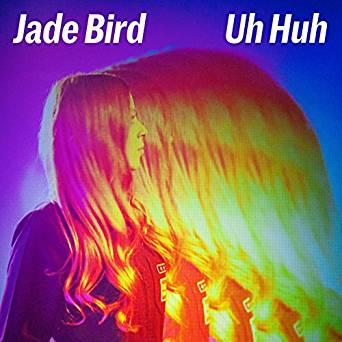 "Jade Bird - single - ""Uh Huh"""