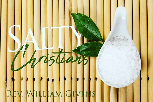 Welcome to our new series #SaltyChristians by Rev. William Givens