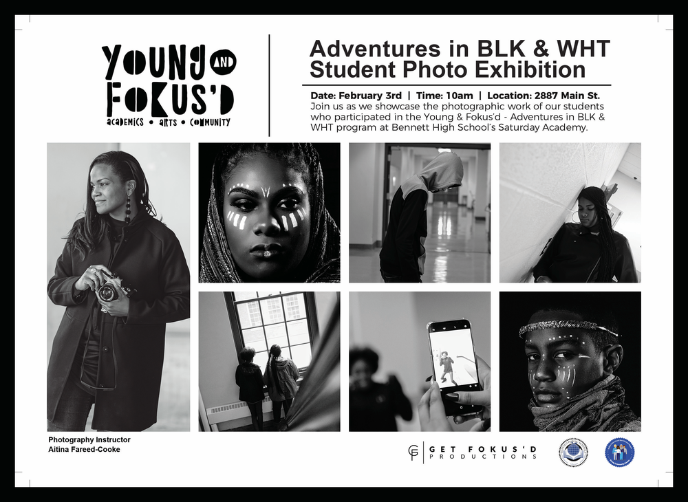 Join us as we showcase the photographic work of our students who participated in the Young & Fokus'd - Adventures in BLK & WHT program at Bennett High School's Saturday Academy.  Date: February 3rd  |  Time: 10am  |  Location: 2887 Main St.