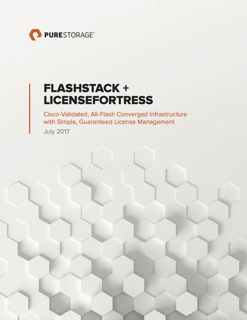 FlashStack + LicenseFortress Cisco-Validated, All-Flash Converged Infrastructure with Simple, Guaranteed License Managment