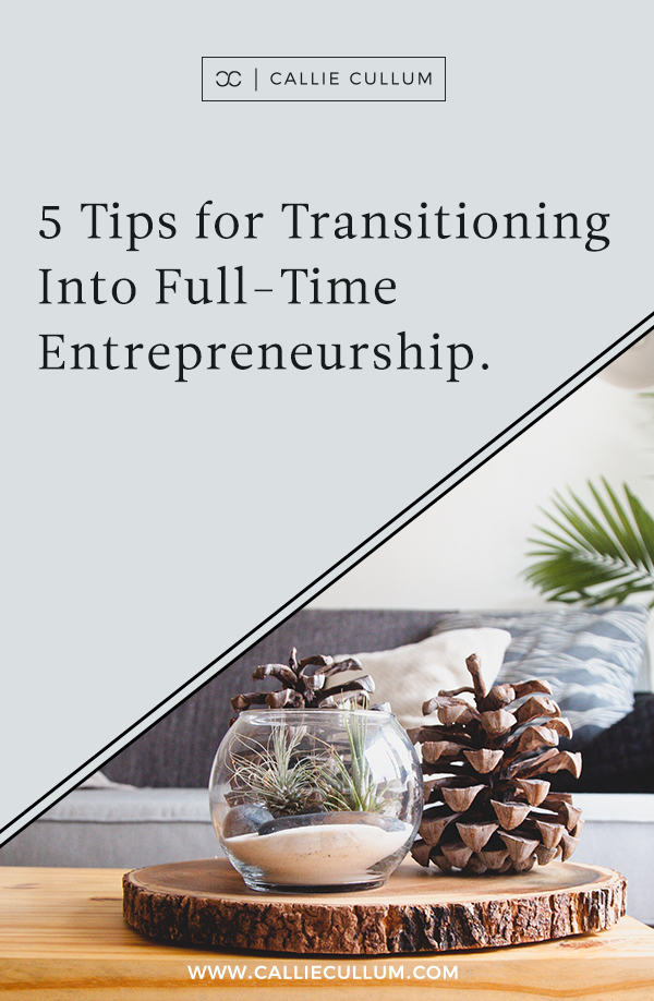 transitioninTaking the leap into full time entrepreneurship? Follow these tips that I learned when I made the switch!