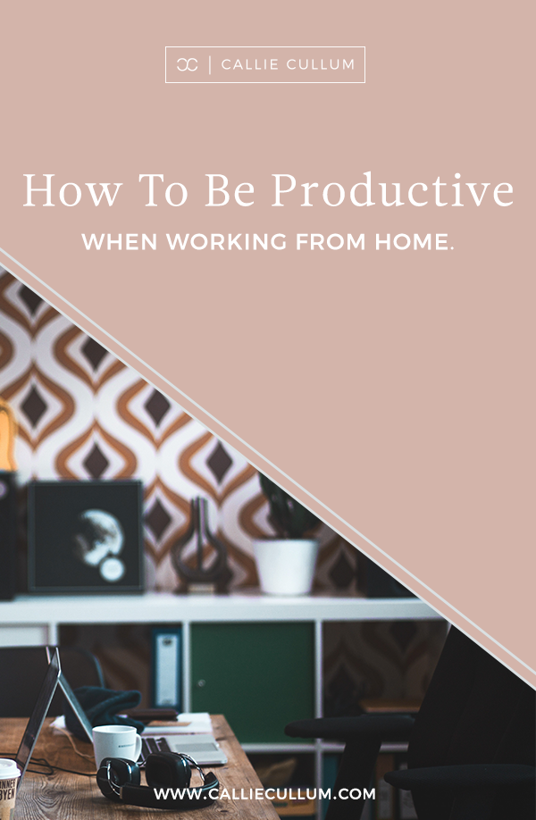 Tips for being productive when working from home. Tips from Callie Cullum, graphic design and branding in Atlanta, Georgia