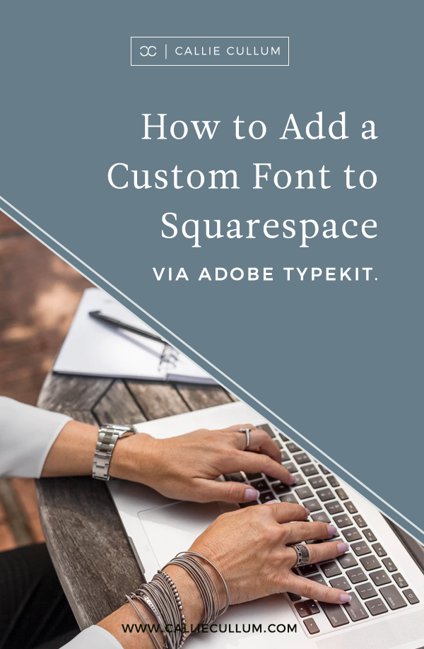How to add a custom font to Squarespace via Adobe Typekit | DIY website building tools and tutorials for Squarespace by Callie Cullum