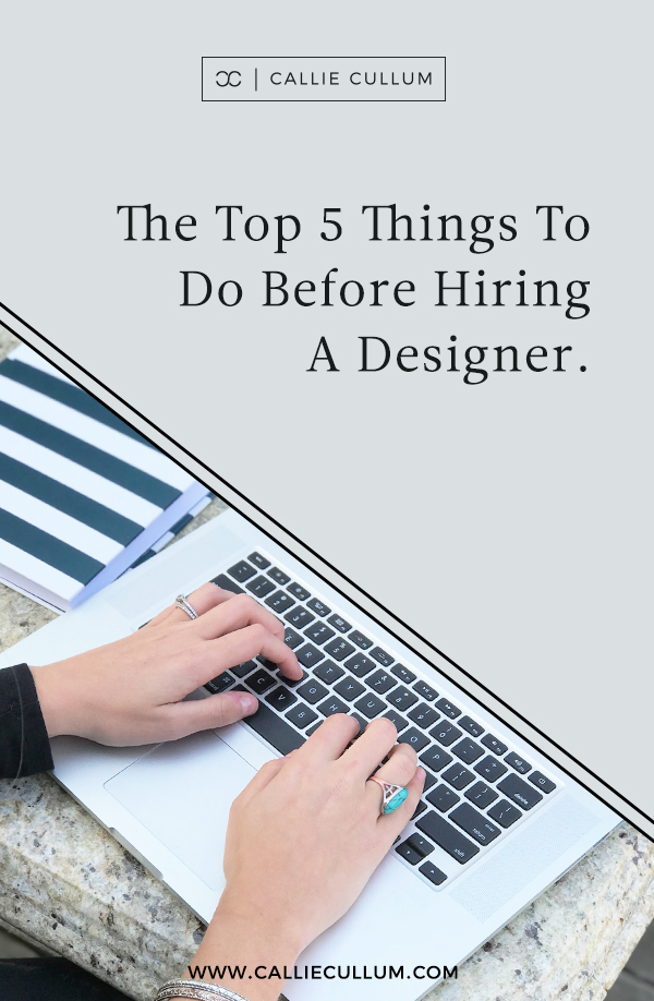 The Top 5 Things To Do Before Hiring A Designer–blog post by Callie Cullum, a graphic designer based in Atlanta.