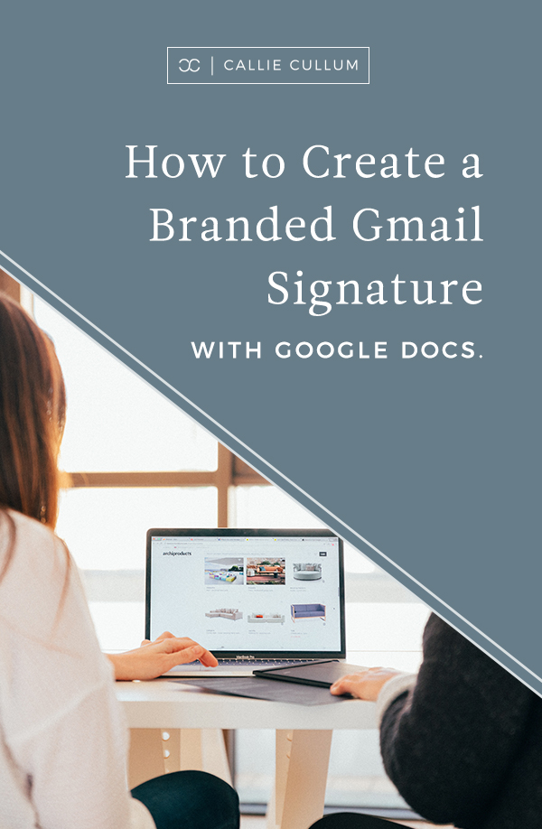 Create a Branded Gmail Signature With Google Docs in 4 simple steps. OR hire Callie to create you your own branded signature in less than 24 hours–for only $45!