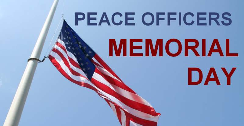 Flags are to be flown at half staff nationwide on Wednesday, May 15 in honor of National Peace Officers Memorial Day.